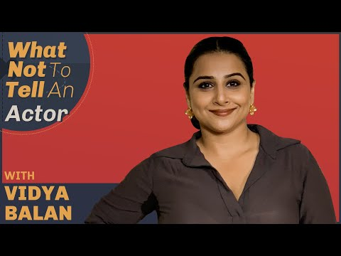 Vidya Balan On The Things Not To Tell An Actor | Film Companion