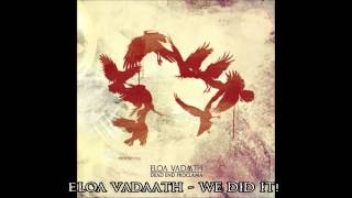 Eloa Vadaath - We Did It!