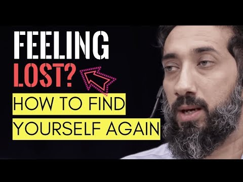 How to find yourself if you are lost I What to do when you have lost yourself I Nouman Ali Khan 2020