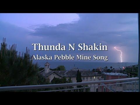 Bristol Bay Song: Thunda N Shakin. Stop Pebble Mine