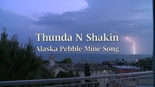 Thunda N Shakin: Pebble Mine Song. Bristol Bay Alaska. Lopker song