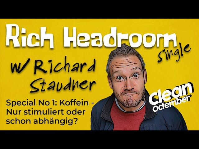 Rich Headroom #26 | Clean Octember No1: Koffein - Nur stimuliert oder schon abhängig?