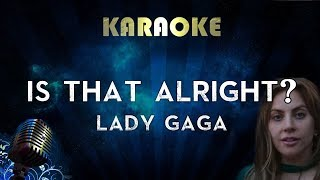 Lady Gaga - Is That Alright? (Karaoke Instrumental) A Star Is Born Video