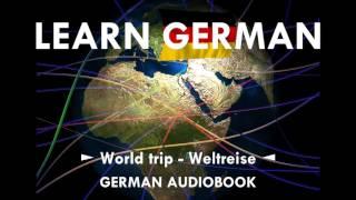 Learn German with Audiobooks ► World Trip ⇔ Weltreise ◄ ALL PARTS | Deutsch lernen mit Geschichten