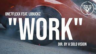 "One7Flexx Feat. LoBuckz - ""Work"" (Official Video) | Dir. By @aSoloVision"