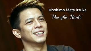 MOSHIMO MATA ITSUKA ( MUNGKIN NANTI)  - ARIEL NOAH