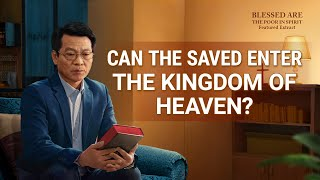 "Gospel Movie ""Blessed Are the Poor in Spirit"" (2) - Can the Saved Enter the Kingdom of Heaven?"