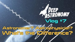 What's the Difference Between an Astronomer and an Astrophysicist?