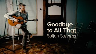 Goodbye to All That 👋 - Sufjan Stevens (Cover)
