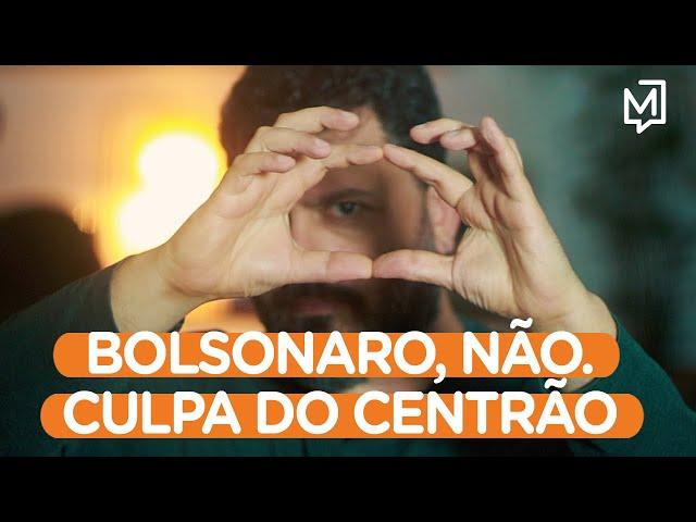 Bolsonaro, não. Culpa do Centrão I Ponto de Partida