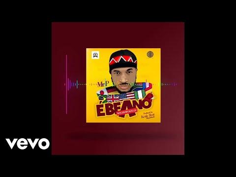 Mr. P - Ebeano (Internationally) (Audio)