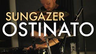 """Sungazer - """"Ostinato"""""""