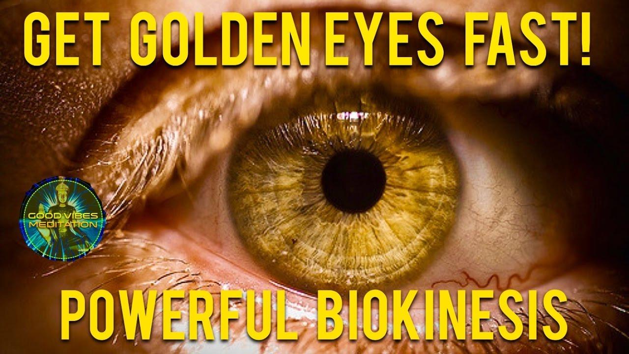 Extremely Powerful Biokinesis 2017 Get Golden Eyes