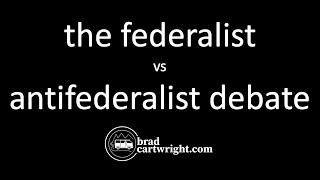 The Federalists vs. Anti-Federalist Debate