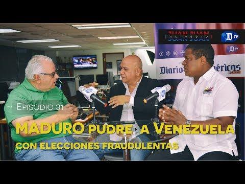 Juan Juan AL MEDIO Ep.31 / Maduro pudre a Venezuela con elecciones fraudulentas.