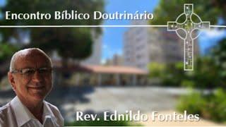 Encontro Bíblico Doutrinário - 30/06/2020 - Rev. Edenildo Fonteles