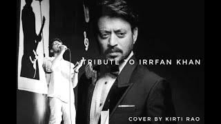 TRIBUTE TO IRRFAN KHAN | Jaane De | Cover by Kirti Rao | Atif Aslam | Qarib Qarib Singlle |