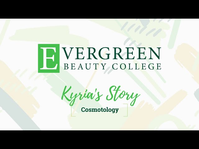 Kyria's Cosmetology Story | Evergreen Beauty College