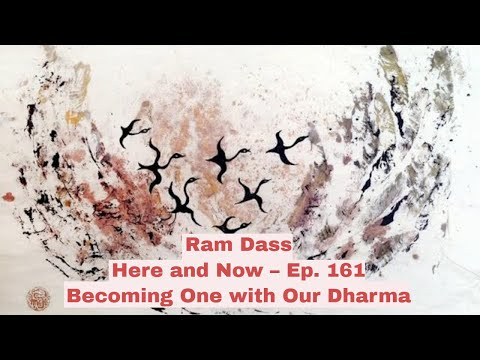 Ram Dass – Here And Now – Ep. 161 – Becoming One With Our Dharma