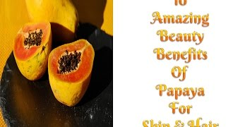 10 Amazing Beauty Benefits of Papaya For Skin And Hair