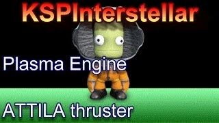 KSP Interstellar: Plasma & ATTILA Thruster Tutorial