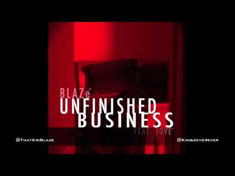 "BLAZé ft. Jové ""Unfinished Business"""