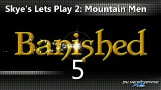 Banished LP2 #5 - A Bridge Too Far? - Skye's Lets Play Banished 2