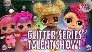 LOL Surprise Dolls Glitter Series Got Talent! Starring Queen Bee, Sugar Queen, and Madame Queen!