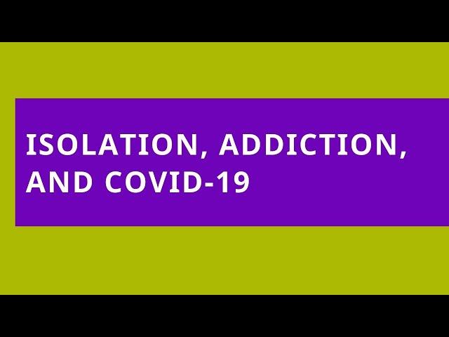 Audio Read: Isolation, Addiction, and COVID-19