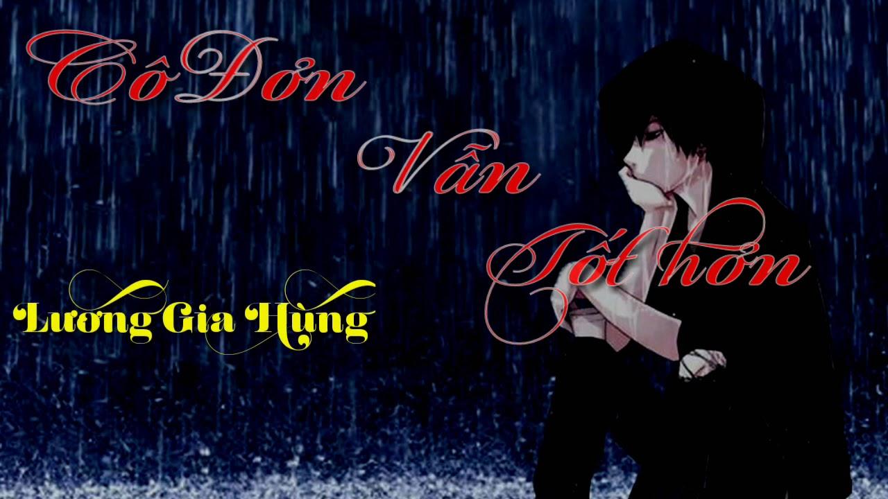 Cô- đơn- vẫn- tốt- hơn - Lương Gia Hùng - YouTube
