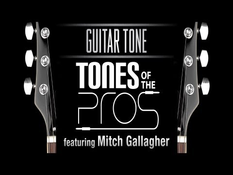 Guitar Tone: Tones of the Pros Featuring Mitch Gallagher - Sweetwater Sound