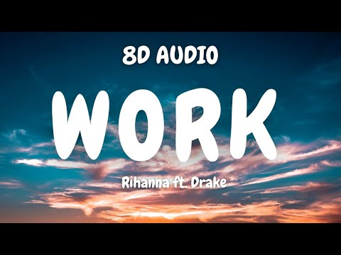 (8D AUDIO)🎧  Work - Rihanna ft. Drake 🎧