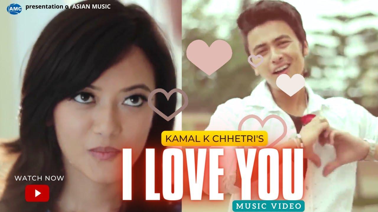 I LOVE YOU by Kamal K. Chhetri Ft. Paul Shah & Prakriti Shrestha   Official Video