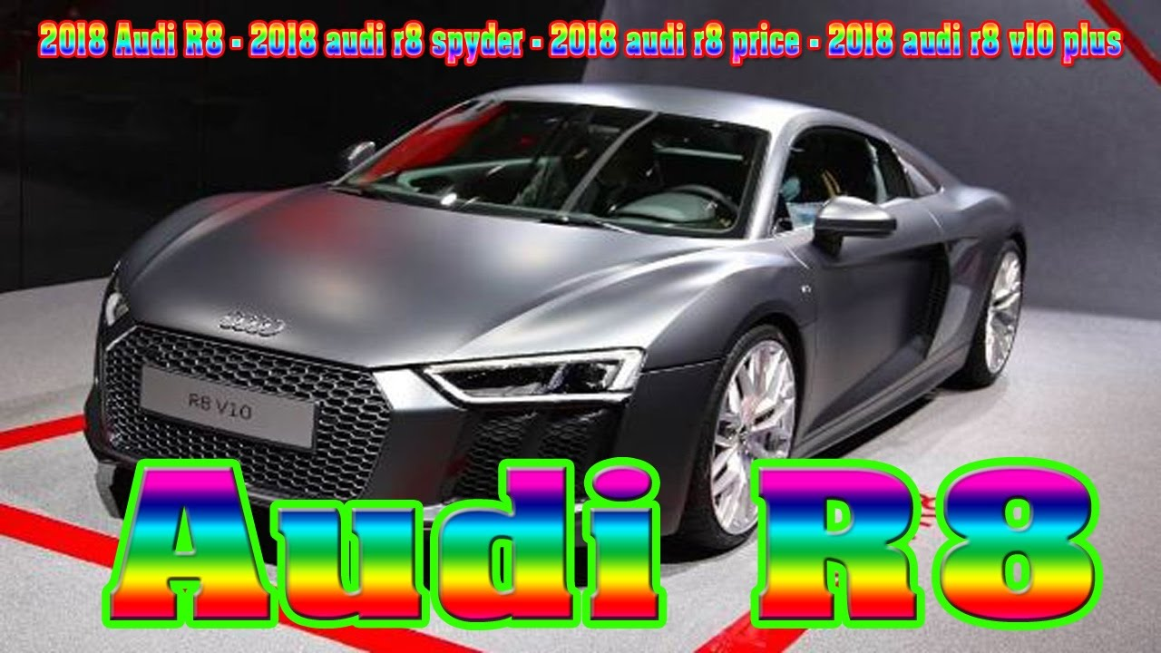 2018 audi r8 2018 audi r8 spyder 2018 audi r8 price. Black Bedroom Furniture Sets. Home Design Ideas