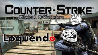 Counter Strike GO - Loquendo (Los policias de mierda) *Prueba*