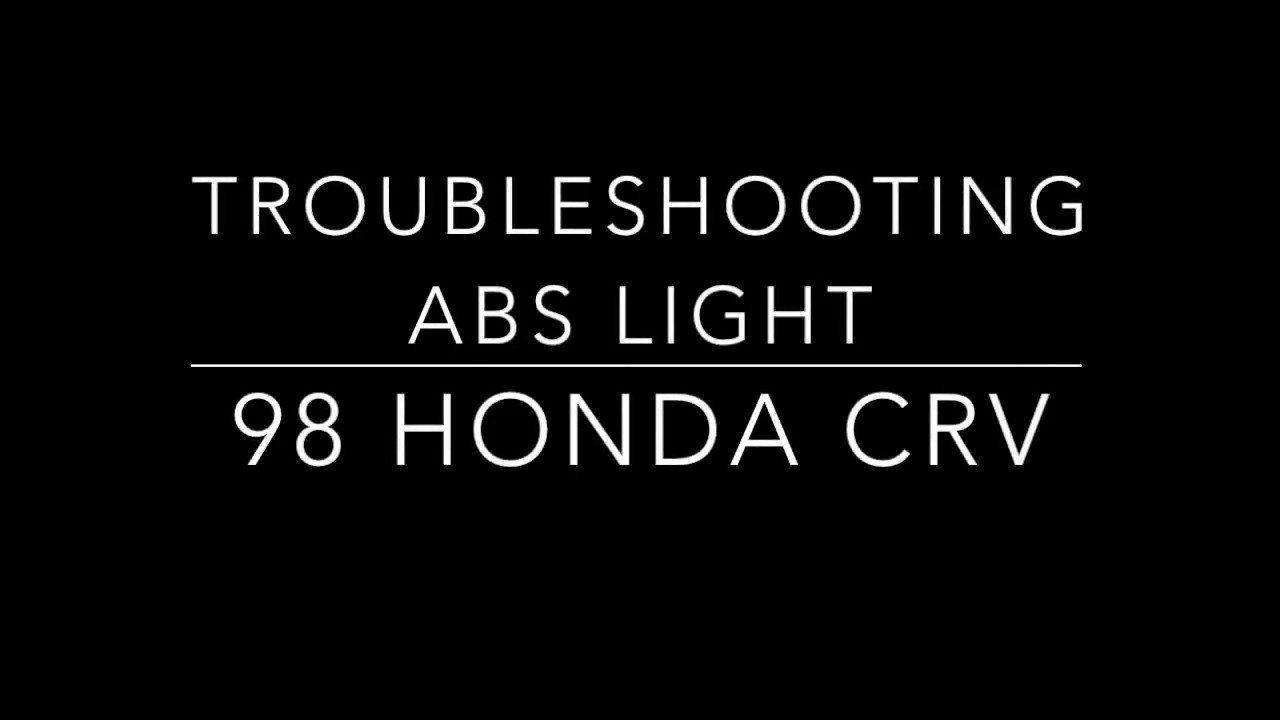 98 CRV ABS Light Troubleshooting
