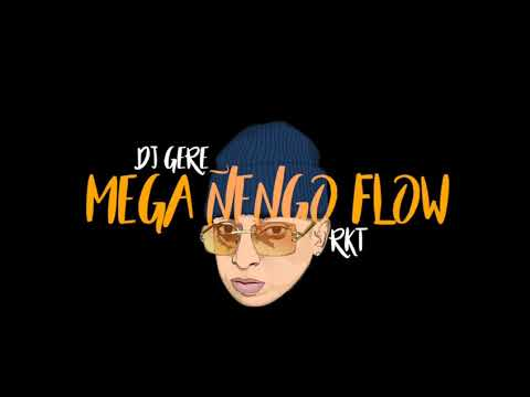 MEGA ÑENGO FLOW – RKT – DJ GERE