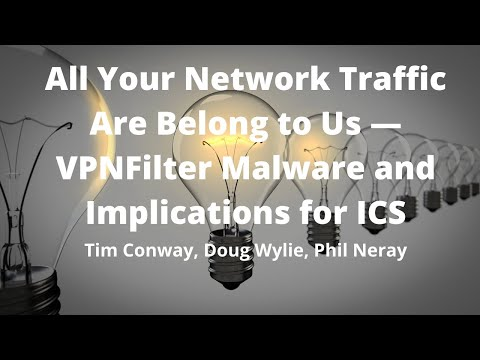 All Your Network Traffic Are Belong To Us — VPNFilter Malware And Implications For ICS
