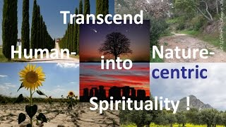 Transcend human- into nature-centric spirit(uality) - by Jo Ruby - 2016