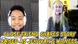 Long Time Friend Shares Story Raised As Jehovah's Witnesses