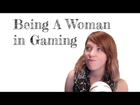 Being a Woman in Gaming