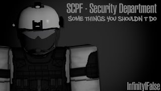 Roblox SCPF, Some things you shouldn't do.