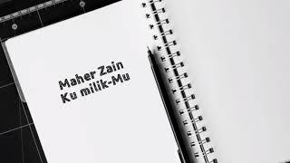 Maher Zain - Ku Milik-Mu Lirik