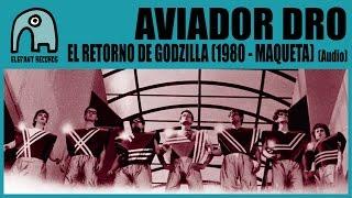 AVIADOR DRO - El Retorno De Godzilla (1980 - Maqueta) [Audio]