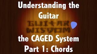 CAGED System for Guitar - Part 1: Chords