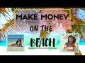 Make Money While On The Beach | Marissa Romero