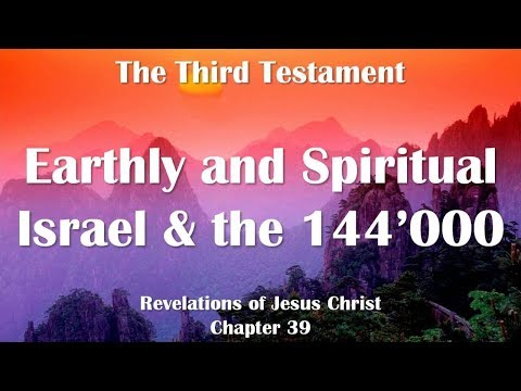 39. ISRAEL EARTHLY & SPIRITUAL ❤️ THE 144'000 MARKED ONES ❤️ THE THIRD TESTAMENT ❤️