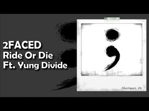2FACED Ride Or Die Ft Yung Divide Prod Paryo