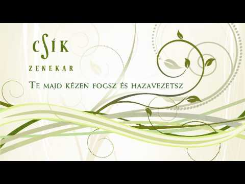 Csík Zenekar - Te majd kézen fogsz és hazavezetsz letöltés