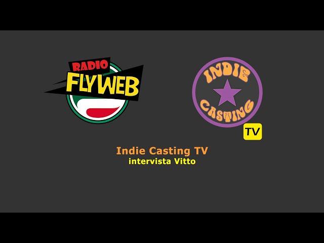 Indie Casting TV intervista Vitto